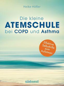 Die kleine Atemschule bei COPD und Asthma von Höfler,  Heike