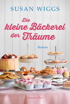 Die kleine Bäckerei der Träume von Müller,  Maike C., Wiggs,  Susan