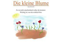 Die kleine Blume von Kennecke,  Katja
