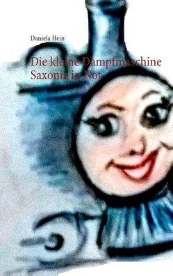 Die kleine Dampfmaschine Saxonia in Not von Hein,  Daniela
