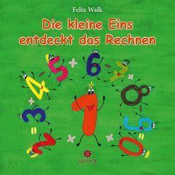 Die kleine Eins entdeckt das Rechnen von Reimann,  Marie, Walk,  Felix