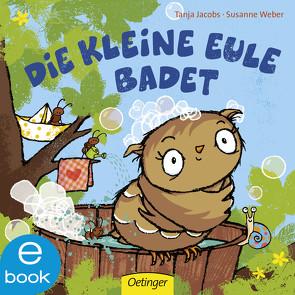 Die kleine Eule badet von Jacobs,  Tanja, Weber,  Susanne