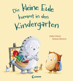 Die kleine Eule kommt in den Kindergarten von Brown,  Alison, Gliori,  Debi, Grimm,  Sandra