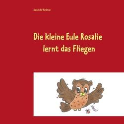 Die kleine Eule Rosalie lernt das Fliegen von Gedatus,  Alexander