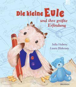 Die kleine Eule und ihre größte Erfindung von Blakeney,  Laura, Hubery,  Julia
