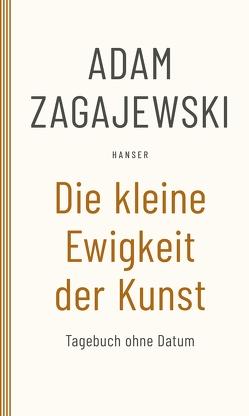 Die kleine Ewigkeit der Kunst von Zagajewski,  Adam