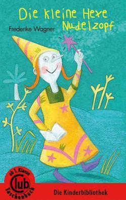Die kleine Hexe Nudelzopf von Wagner,  Friederike