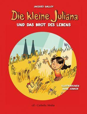 Die kleine Juliana und das Brot des Lebens von Galloy,  Jacques, Junker,  Anne