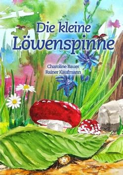 Die kleine Löwenspinne von Bauer,  Charoline