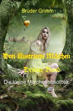Die kleine Märchenbibliothek / Drei illustrierte Märchen, 3. Band von Grimm,  Jacob und Wilhelm