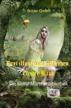 Die kleine Märchenbibliothek / Drei illustrierte Märchen, Erster Band von Grimm,  Jacob und Wilhelm