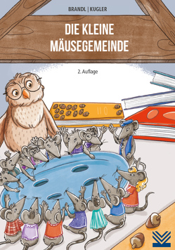 Die kleine Mäusegemeinde von Brandl,  Uwe, Kugler,  Michael