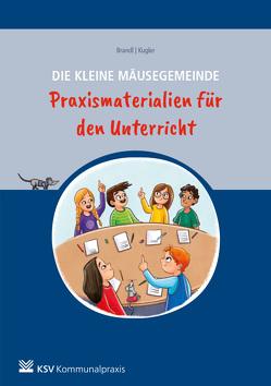 Die kleine Mäusegemeinde – Praxismaterialien für den Unterricht von Brandl,  Uwe, Kugler,  Michael