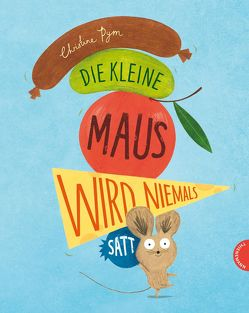 Die kleine Maus wird niemals satt von Pym,  Christine, Wehrmann,  Inge