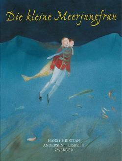 Die kleine Meerjungfrau von Andersen,  Hans Ch, Zwerger,  Lisbeth