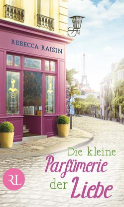 Die kleine Parfümerie der Liebe von Hahn,  Annette, Raisin,  Rebecca