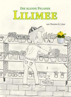 Die kleine Pflanze Lilimee von Löwe,  Thorsten H.