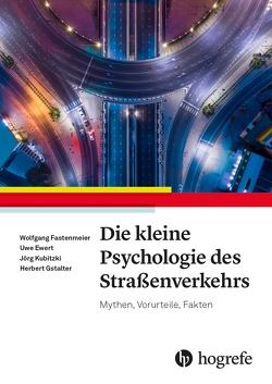 Die kleine Psychologie des Straßenverkehrs von Ewert,  Uwe, Fastenmeier,  Wolfgang, Gstalter,  Herbert, Kubitzki,  Jörg