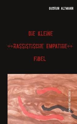 Die kleine rassistische Empathie Fibel von Altmann,  Gudrun
