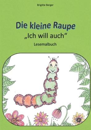 """Die kleine Raupe """"Ich will auch"""" von Berger,  Brigitte"""