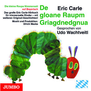 Die kleine Raupe Nimmersatt (Bayerisch) von Carle,  Eric, Wachtveitl,  Udo