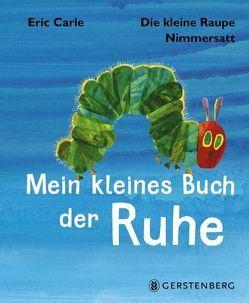 Die kleine Raupe Nimmersatt – Mein kleines Buch der Ruhe von Carle,  Eric