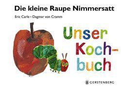 Die kleine Raupe Nimmersatt – Unser Kochbuch von Carle,  Eric, von Cramm,  Dagmar