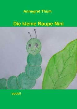 Die kleine Raupe Nini von Thüm,  Annegret