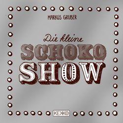 Die kleine Schoko-Show von Gruber,  Markus, Miller,  Carmen