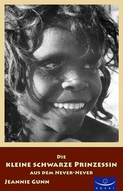 Die kleine schwarze Prinzessin aus dem Never-Never von Gunn,  Jeannie, Guth,  Steven, Tschüdi-Rüegg,  Leni