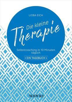 Die kleine Therapie: Selbstcoaching in 10 Minuten täglich von Eich,  Lioba