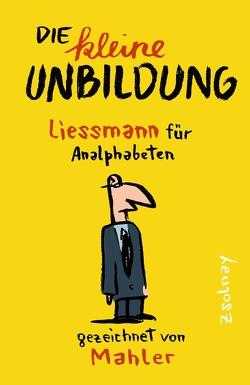 Die kleine Unbildung von Liessmann,  Konrad Paul, Mahler,  Nicolas