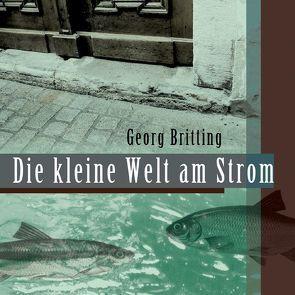 Die kleine Welt am Strom von Britting,  Georg, Burger,  Gerd, Frank,  Sepp, Meilhammer,  Tom, Schnabl,  Arthur
