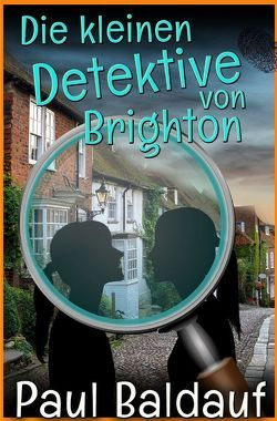 Die kleinen Detektive von Brighton von Baldauf,  Paul
