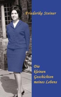 Die kleinen Geschichten meines Lebens von Steiner,  Friederike