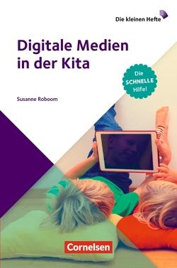 Die kleinen Hefte / Digitale Medien im Kita-Alltag von Roboom,  Susanne
