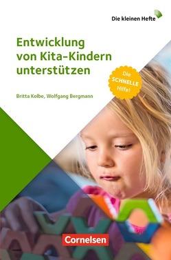 Die kleinen Hefte / Entwicklung von Kita-Kindern unterstützen von Bergmann,  Wolfgang, Kolbe,  Britta