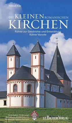 Die kleinen romanischen Kirchen von Förderverein Romanische Kirchen Köln e.V., Kier,  Hiltrud