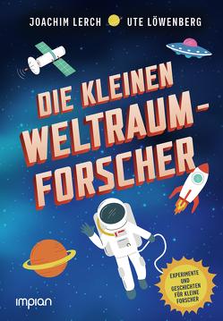 Die kleinen Weltraum-Forscher von Fischer-Bick,  Angela, Lerch,  Joachim, Löwenberg,  Ute