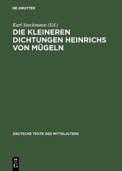 Die kleineren Dichtungen Heinrichs von Mügeln von Stackmann,  Karl, Stolz,  Michael