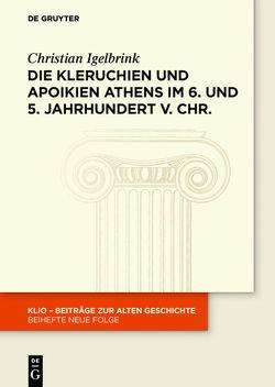 Die Kleruchien und Apoikien Athens im 6. und 5. Jahrhundert v. Chr. von Igelbrink,  Christian