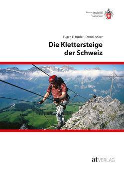Die Klettersteige der Schweiz von Anker,  Daniel, Hüsler,  Eugen E.