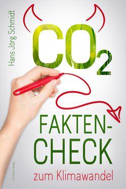CO2: Fakten-Check zum Klimawandel von Schmidt,  Hans Jörg