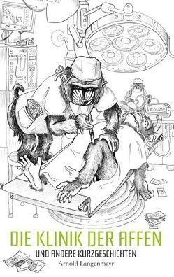 Die Klinik der Affen und andere Kurzgeschichten von Langenmayr,  Arnold