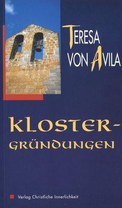 Die Klostergründungen von Reiter,  Anneliese, Sagardoy,  Antonio, Teresa de Jesús