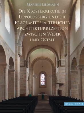 Die Klosterkirche Lippoldsberg und die Frage mittelalterlicher Architekturrezeption zwischen Weser und Ostsee von LIedmann,  Mareike