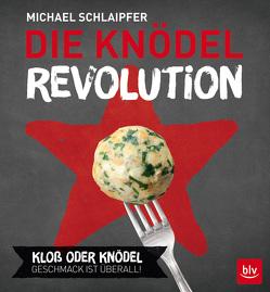 Die Knödel-Revolution von Schlaipfer,  Michael