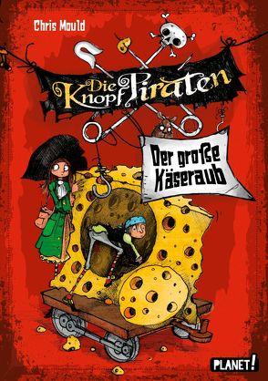 Die Knopf-Piraten 1: Der große Käseraub von Lecker,  Ann, Mould,  Chris
