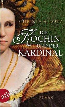 Die Köchin und der Kardinal von Lotz,  Christa S.