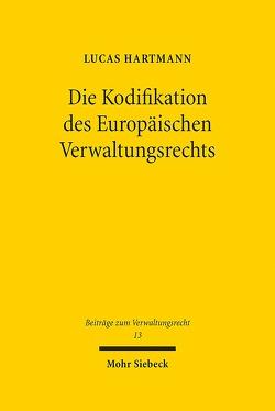 Die Kodifikation des Europäischen Verwaltungsrechts von Hartmann,  Lucas